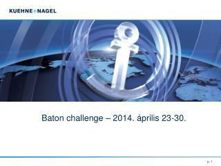 Baton challenge – 2014. április 23-30.