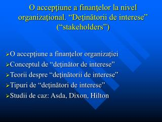 """O accepţiune a f inan ţelor la nivel organizaţional. """" De ţinătorii de interese"""" (""""stakeholders"""")"""