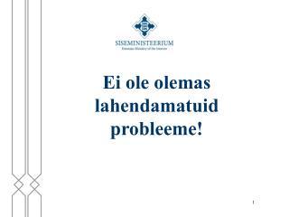 E i ole olemas lahendamatuid probleeme!