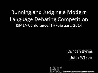 Running and Judging a Modern Language Debating Competition ISMLA Conference, 1 st  February, 2014