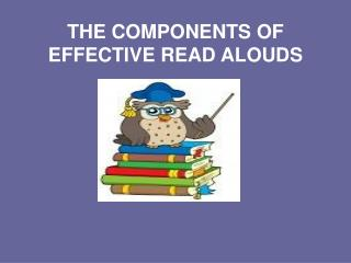 THE COMPONENTS OF EFFECTIVE READ ALOUDS
