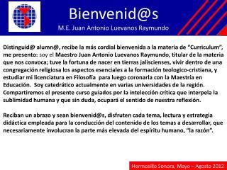 Bienvenid@s M.E. Juan Antonio  Luevanos  Raymundo
