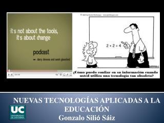 NUEVAS TECNOLOGÍAS APLICADAS A LA EDUCACIÓN Gonzalo  Sili ó  S á iz