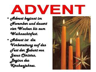 Advent beginnt im November und dauert vier Wochen bis zum Weihnachtsfest.