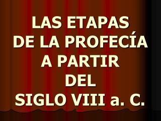 LAS ETAPAS DE LA PROFECÍA A PARTIR DEL SIGLO VIII a. C.