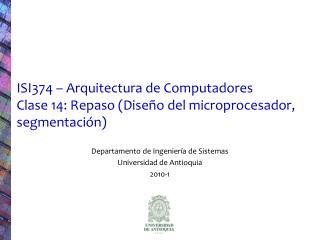 ISI374 – Arquitectura de Computadores Clase 14: Repaso (Diseño del microprocesador, segmentación)