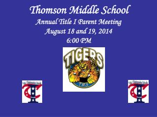 Thomson Middle School Annual Title I Parent Meeting  August 18 and 19, 2014 6:00 PM