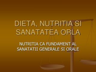 DIETA, NUTRITIA SI SANATATEA ORLA