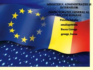 MI NISTERUL ADMINISTRAŢIEI ŞI INTERNELOR INSPECTORATUL GENERAL AL POLIŢIEI  ROMÂNE Peteleu  Amalia