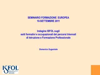 SEMINARIO FORMAZIONE  EUROPEA 10-SETTEMBRE 2011 Indagine ISFOL sugli