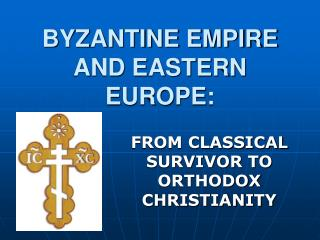 BYZANTINE EMPIRE AND EASTERN EUROPE: