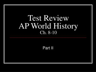 Test Review AP World History  Ch. 8-10