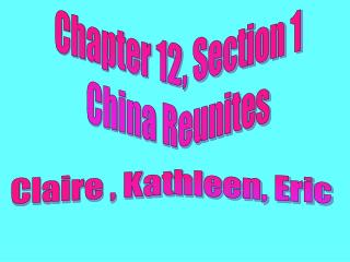 Chapter 12, Section 1 China Reunites