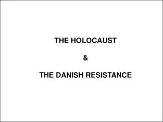 THE HOLOCAUST  &  THE DANISH RESISTANCE