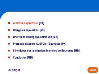 ALSTOM aujourd'hui   [PK] Bouygues aujourd'hui [MB]  Une vision stratégique commune [MB]