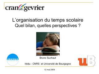 L'organisation du temps scolaire Quel bilan, quelles perspectives ? Bruno Suchaut