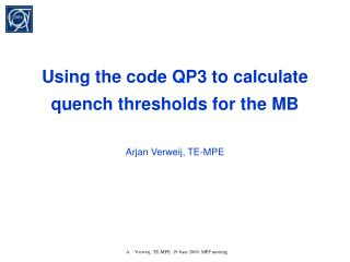 Using the code QP3 to calculate quench thresholds for the MB Arjan Verweij, TE-MPE