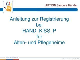 Anleitung zur Registrierung bei  HAND_KISS_P für Alten- und Pflegeheime