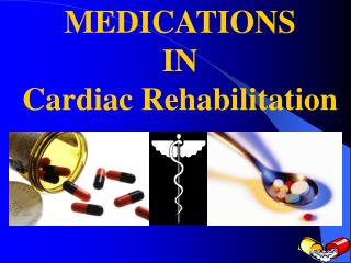 MEDICATIONS IN Cardiac Rehabilitation