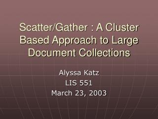 Scatter/Gather : A Cluster Based Approach to Large Document Collections