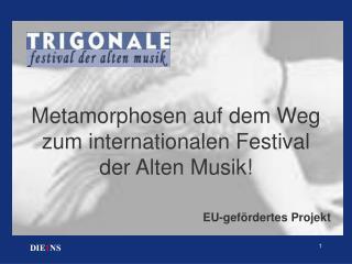 Metamorphosen auf dem Weg zum internationalen Festival der Alten Musik!
