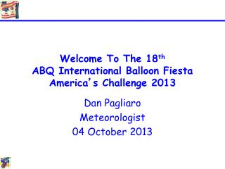 Welcome To The  18 th ABQ International Balloon Fiesta America � s Challenge  2013