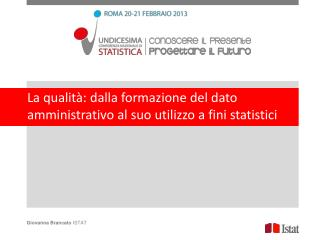 La qualità: dalla formazione del dato amministrativo al suo utilizzo a fini statistici