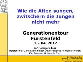 Wie die Alten sungen, zwitschern die Jungen  nicht mehr Generationentour Fürstenfeld 25 . 04. 2012