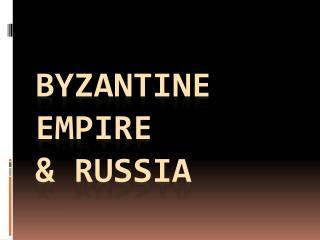Byzantine Empire & Russia