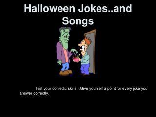 Halloween Jokes..and Songs
