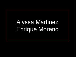 Alyssa Martinez  Enrique Moreno
