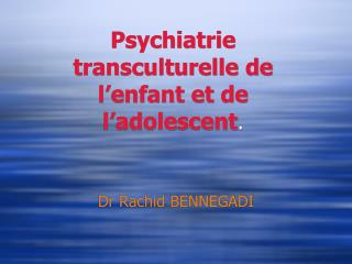 Psychiatrie transculturelle de l'enfant et de l'adolescent .