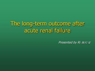 The long-term outcome after acute renal failure