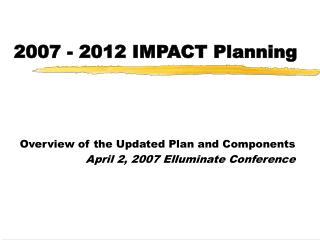 2007 - 2012 IMPACT Planning
