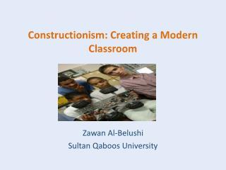 Constructionism : Creating a Modern Classroom