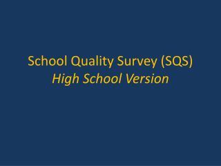 School Quality Survey (SQS) High School Version