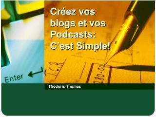 Créez vos blogs et vos Podcasts: C'est Simple!
