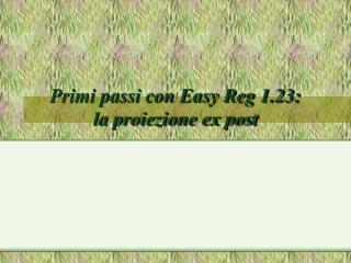 Primi passi con Easy Reg 1.23: la proiezione ex post