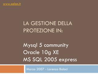la gestione della protezione in: Mysql 5 community Oracle 10g XE MS SQL 2005 express
