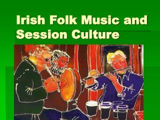 Irish Folk Music and Session Culture