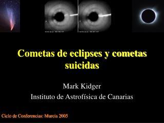 Cometas de eclipses y cometas suicidas