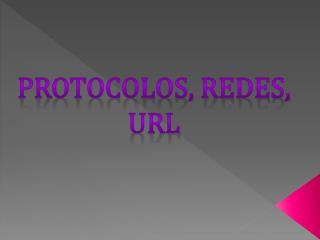 PROTOCOLOS, REDES, URL