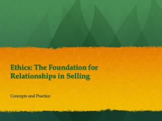 Ethics: The Foundation for  Relationships in Selling