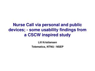 Nurse Call via personal and public devices; - some usability findings from a CSCW inspired study