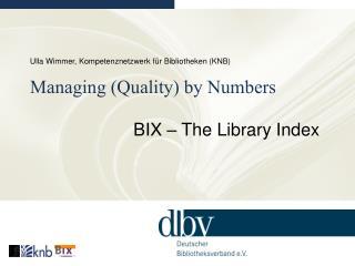 Ulla Wimmer, Kompetenznetzwerk für Bibliotheken (KNB) Managing (Quality) by Numbers