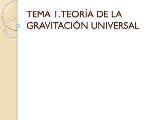 TEMA 1. TEOR�A DE LA GRAVITACI�N UNIVERSAL