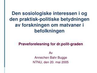 Prøveforelesning for dr.polit-graden Av  Annechen Bahr Bugge NTNU, den 20. mai 2005