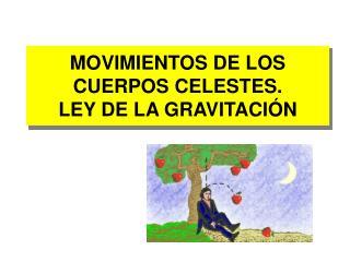 MOVIMIENTOS DE LOS CUERPOS CELESTES. LEY DE LA GRAVITACI�N