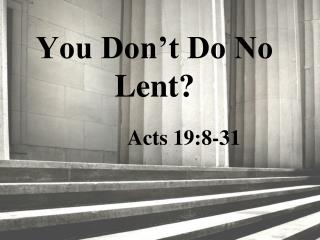 You Don't Do No  Lent?