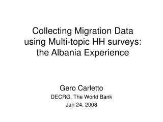Collecting Migration Data  using Multi-topic HH surveys:  the Albania Experience